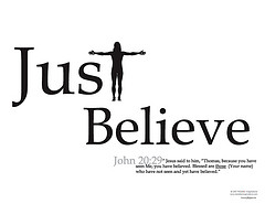 Just Believe: ( John 20:29)